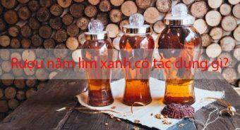 Nấm lim ngâm rượu có tác dụng gì và cách ngâm rượu nấm lim đúng